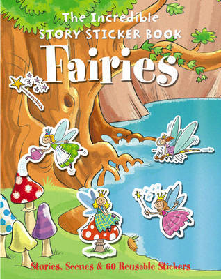 The Incredible Story Sticker Book Fairies: Stories, Scenes and 60 Reusable Stickers image