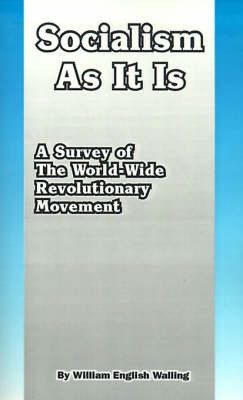 Socialism As It Is: A Survey of He World-Wide Revolutionary Movement by William English Walling
