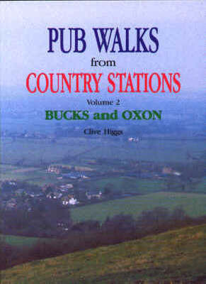 Pub Walks from Country Stations: Buckinghamshire and Oxfordshire by Clive Higgs
