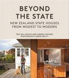 Beyond the State: New Zealand State Houses from Modest to Modern by Andrea Stevens