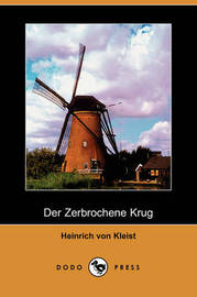 Der Zerbrochene Krug (Dodo Press) by Heinrich Von Kleist