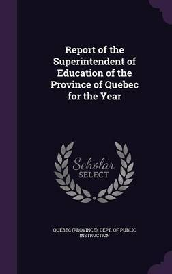 Report of the Superintendent of Education of the Province of Quebec for the Year image
