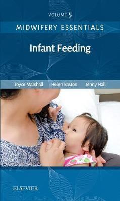 Midwifery Essentials: Infant feeding by Joyce Marshall