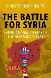 The Battle for Syria by Christopher Phillips
