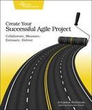 Create Your Succesful Agile Project by Johanna Rothman
