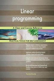 Linear Programming a Clear and Concise Reference by Gerardus Blokdyk