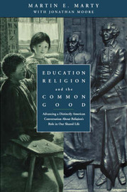Education, Religion and the Common Good: Advancing a Distinctly American Conversation About Religiouns Role in Our Shared Life by M.E. Marty image