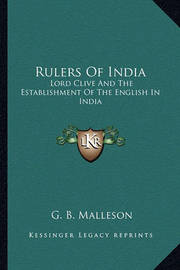 Rulers of India: Lord Clive and the Establishment of the English in India by G.B. Malleson