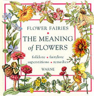 The Meaning of Flowers: Folklore, Fairylore, Superstitions, Remedies by Cicely Mary Barker