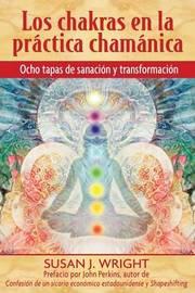 Los Chakras En La Practica Chamanica by Susan J Wright