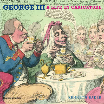 George III: A Life in Caricature by George Baker