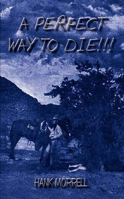 A Perfect Way to Die!!! by HANK MORRELL