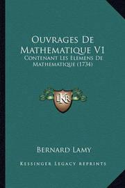 Ouvrages de Mathematique V1: Contenant Les Elemens de Mathematique (1734) by Bernard Lamy