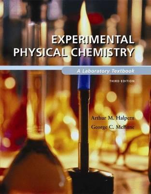 Experimental Physical Chemistry: A Laboratory Text by Arthur M. Halpern