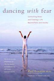 Dancing with Fear: Controlling Stress and Creating a Life Beyond Panic and Anxiety by Paul Ph D Foxman