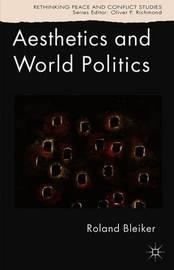 Aesthetics and World Politics by Roland Bleiker