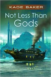 Not Less Than Gods by Kage Baker image