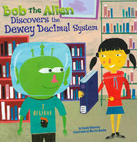 Bob the Alien Discovers the Dewey Decimal System by Sandy Bridget Donovan