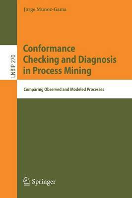 Conformance Checking and Diagnosis in Process Mining by Jorge Munoz-Gama image
