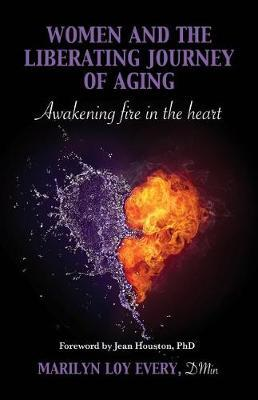 Women and the Liberating Journey of Aging by Marilyn Loy Every Dmin