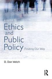 A Guide to Ethics and Public Policy by D Don Welch