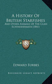 A History of British Starfishes: And Other Animals of the Class Echinodermata (1841) by Edward Forbes