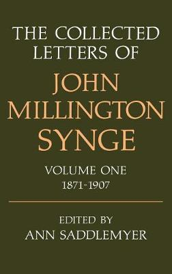 The Collected Letters of John Millington Synge Volume I: 1871-1907 by John Millington Synge