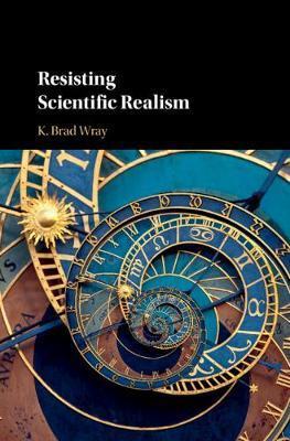 Resisting Scientific Realism by K. Brad Wray image