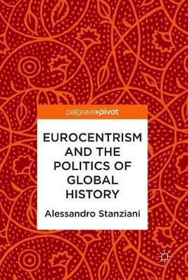 Eurocentrism and the Politics of Global History by Alessandro Stanziani image