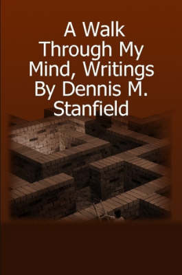 A Walk Through My Mind, Writings by Dennis M. Stanfield by dennis stanfield image