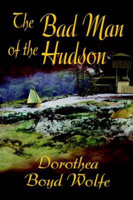 The Bad Man of the Hudson by Dorothea Boyd Wolfe image