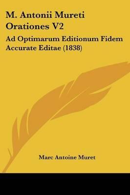 M. Antonii Mureti Orationes V2: Ad Optimarum Editionum Fidem Accurate Editae (1838) by Marc Antoine Muret image