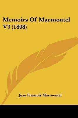 Memoirs Of Marmontel V3 (1808) by Jean Francois Marmontel