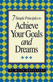 7 Simple Principles to Achieve Your Goals and Dreams by David Greenberg image