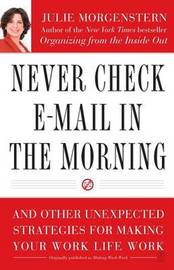 Never Check E-mail in the Morning by Julie Morgenstern