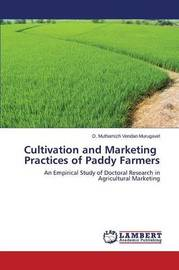 Cultivation and Marketing Practices of Paddy Farmers by Murugavel D Muthamizh Vendan