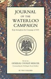Journal of the Waterloo Campaign Volume One by General Cavalie Mercer