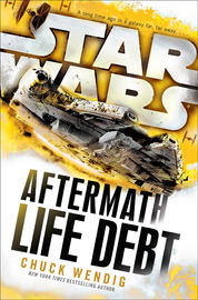 Star Wars: Life Debt: Aftermath by Chuck Wendig