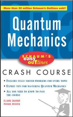 Schaum's Easy Outline of Quantum Mechanics by Elyahu Zaarur
