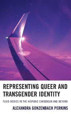 Representing Queer and Transgender Identity by Alexandra Gonzenbach Perkins