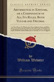 Arithmetick in Epitome, or a Compendium of All Its Rules, Both Vulgar and Decimal by William Webster image