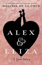 Alex & Eliza by Melissa De La Cruz