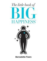 The Little Book of Big Happiness by Bernadette Fisers