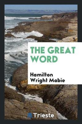 The Great Word by Hamilton Wright Mabie