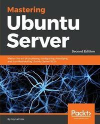 Mastering Ubuntu Server by Jay LaCroix