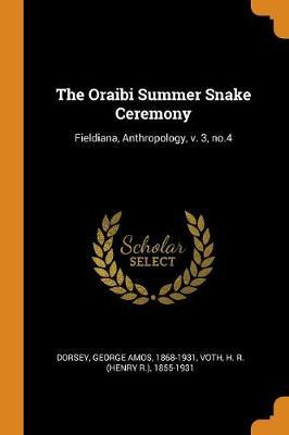 The Oraibi Summer Snake Ceremony by George Amos Dorsey