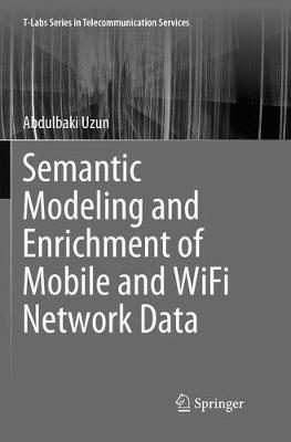 Semantic Modeling and Enrichment of Mobile and WiFi Network Data by Abdulbaki Uzun