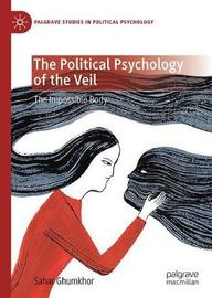 The Political Psychology of the Veil by Sahar Ghumkhor