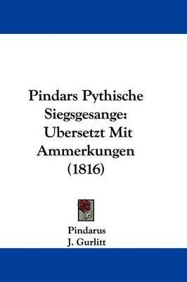 Pindars Pythische Siegsgesange: Ubersetzt Mit Ammerkungen (1816) by . Pindarus image