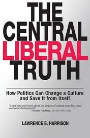 The Central Liberal Truth by Lawrence E Harrison